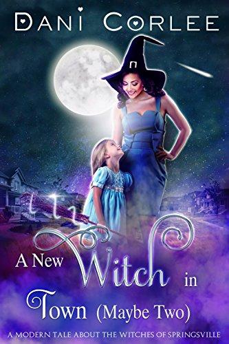 A New Witch in Town (Maybe Two) by Dani Corlee