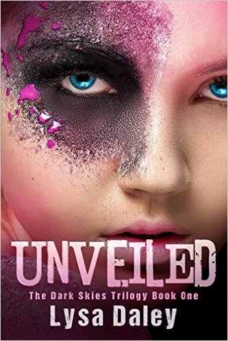 Unveiled: The Dark Skies Trilogy Book One by Lysa Daley