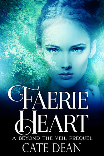 Faerie Heart - A Beyond The Veil Prequel by Cate Dean